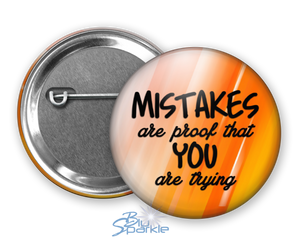 """Mistakes Are Proof That You Are Trying"" Pinback Buttons"