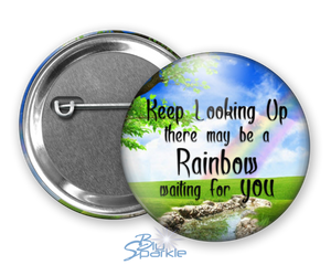 """Keep Looking Up There May Be A Rainbow Waiting For You"" Pinback Buttons"