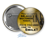 """You've got 86,000 seconds today. Have you used one to smile?"" Pinback Buttons"
