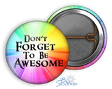 """Don't Forget To Be Awesome"" Pinback Buttons"