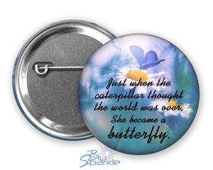 """Just When The Caterpillar Thought The World Was Over, She Became A Butterfly"" Pinback Buttons"