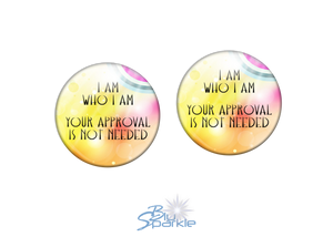 """I Am Who I Am, Your Approval Is Not Needed"" Earrings"