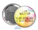 """I Am Who I Am, Your Approval Is Not Needed"" Pinback Buttons"