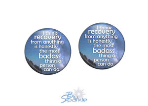 """I Think Recovery From Anything Is Honestly The Most Badass Thing A Person Can Do"" Earrings"