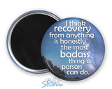 """I Think Recovery From Anything Is Honestly The Most Badass Thing A Person Can Do"" Magnets"
