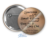 """Success is the Sum of Small Efforts Repeated Day In & Day Out"" Pinback Buttons"