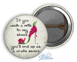 """If You Walk a Mile in My Shoes You'll End Up at a Craft Store."" Pinback Buttons"