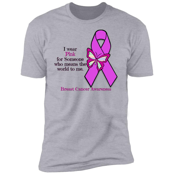 I Wear Pink For Someone Who Means The World To Me - Breast Cancer Awareness Premium Short Sleeve T-Shirt