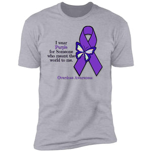 I Wear Purple For Someone Who Meant The World To Me - Overdose Awareness  Premium Short Sleeve T-Shirt