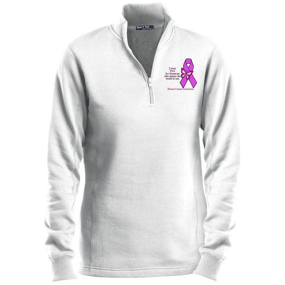 I Wear Pink For Someone Who Means The World To Me - Breast Cancer Awareness Ladies' 1/4 Zip Sweatshirt