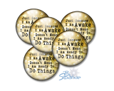 """Just Because I am Awake Doesn't Mean I am Ready to Do Things"" Pinback Buttons"
