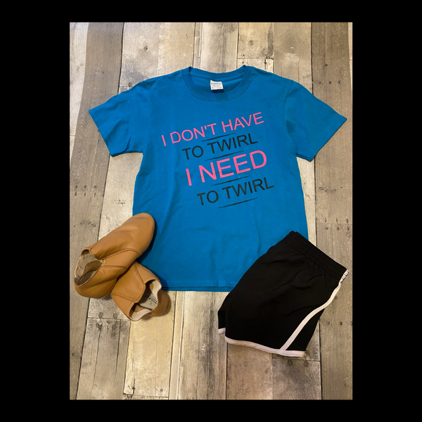 I Need To Twirl T-Shirt