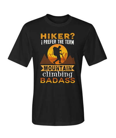 Mountain Roar Sport T Shirt Designs | Hiker? I Prefer The Term Mountain Climbing Badass  01 MRJ Black