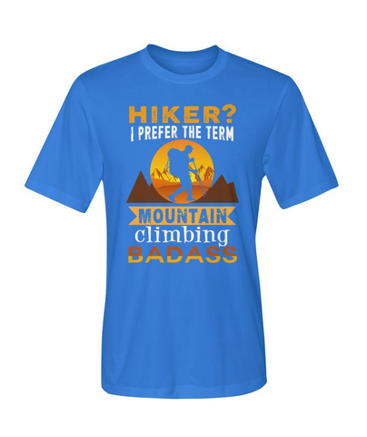 Mountain Roar Sport T Shirt Designs | Hiker? I Prefer The Term Mountain Climbing Badass 01 MRJ Blue