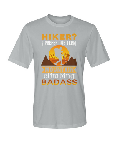 Mountain Roar Sport T Shirt Designs | Hiker? I Prefer The Term Mountain Climbing Badass 01 MRJ Grey