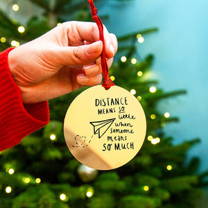 Distance means so little when someone means so much Christmas tree decoration