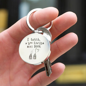 'I / We Wish You Lived Next Door' Keyring