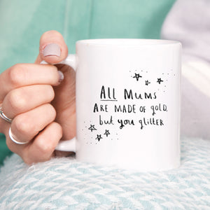 'All Mums Are Made Of Gold But You Glitter' Mug