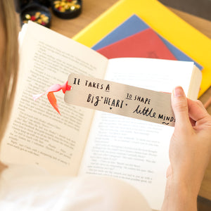 'It Takes A Big Heart To Shape Little Minds' Bookmark
