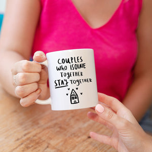 'Couples Who Isolate Together Stay Together' Mug