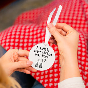 'I Wish You Live Next Door' Keepsake Decoration
