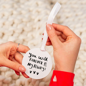'You Will Forever Be My Always' Keepsake Decoration