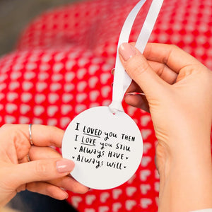 'I Loved You Then, I Love You Still' Hanging Decoration
