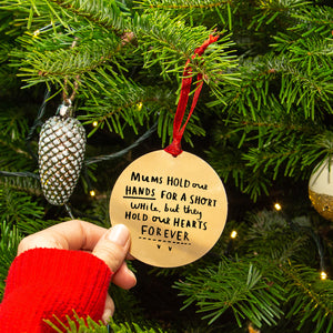 'Mums Hold Our Hands For A Short While, But Hold Our Hearts Forever' Remembrance Christmas Tree Decoration