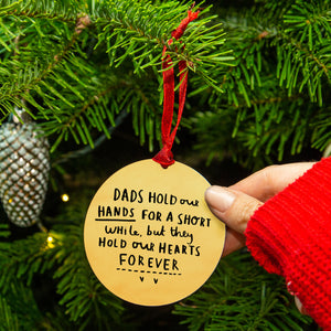 'Dads Hold Our Hands For A Short While, But Hold Our Hearts Forever' Remembrance Christmas Tree Decoration