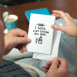 'Dad I Wish You Lived Next Door' Greeting Card