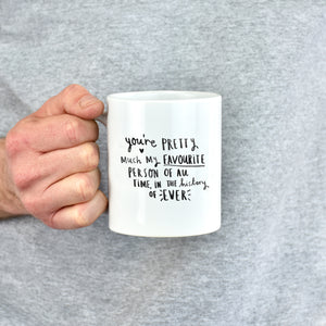 'You're Pretty Much My Favourite Person' Mug