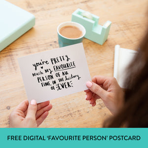 FREE Digital Download 'You're Pretty Much My Favourite Person' Postcard