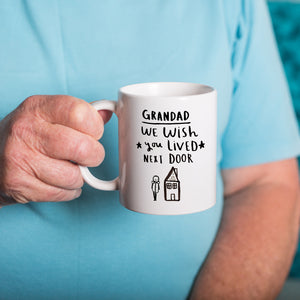 'Grandpa I / We Wished You Lived Next Door' Mug