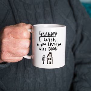 'Grandad / Grandpa I / We Wished You Lived Next Door' Mug