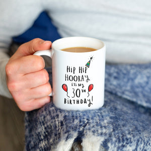 'Hip Hip Hooray It's My 30th Birthday' Mug