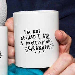 I'm Not Retired I'm A Professional Grandpa Mug