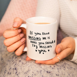 'If You Think Missing Me Is Hard, Try Missing You' Mug