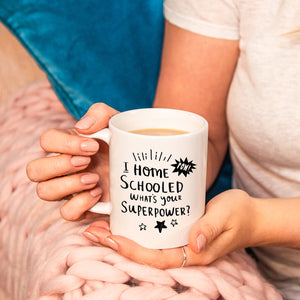'I Home Schooled What's Your Super Power' Mug