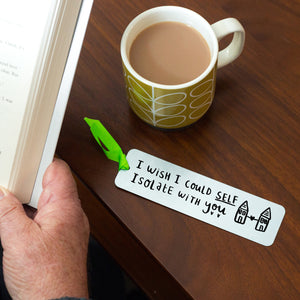 'I Wish I Could Self Isolate With You' Bookmark