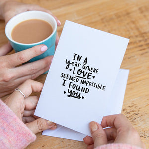 'In A Year Where Love Seemed Impossible I Found You' Greeting Card