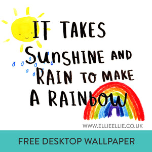 FREE Digital Download 'It Takes Sunshine and Rain To Make A Rainbow' Desktop Wallpaper