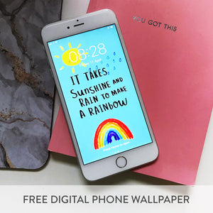FREE Digital Download 'It Takes Sunshine and Rain To Make A Rainbow' Phone Wallpaper