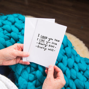 'I Loved You Then, I Love You Still' Greetings Card