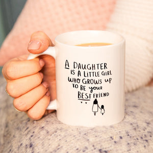'A daughter is a little girl who grows up to be your best friend' Mug