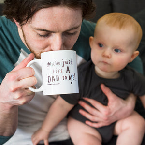 You're Just Like A Dad To Me Mug