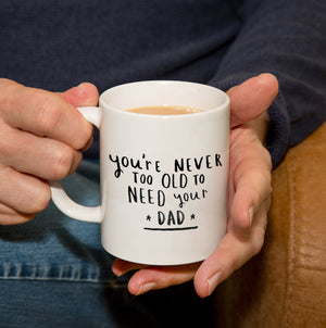 'Never Too Old To Need Your Dad' Mug