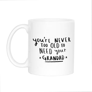 'Never Too Old To Need Your Grandad' Mug