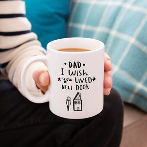 'Dad I Wish You Lived Next Door' Mug
