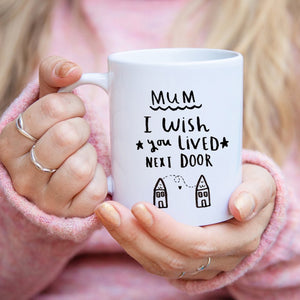 'Mum I Wish You Lived Next Door' Mug