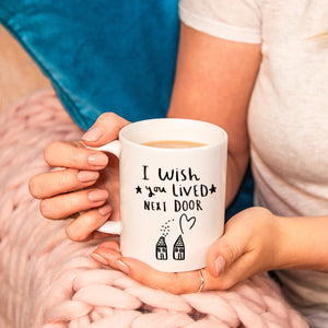 'I Wish You Lived Next Door' Friendship Mug